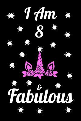 I Am 8 & Fabulous: Unicorn I am 8 & Fabulous Journal Notebook Activity Book perfect Happy Birthday gift for young girls, friend or coworker 6 x 9 blank lined paper 100 pages.