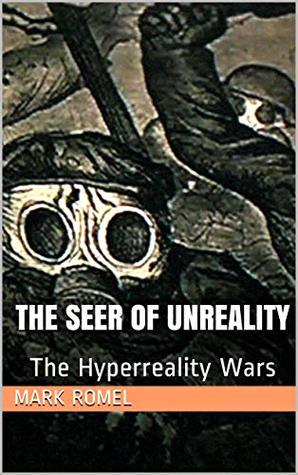 The Seer of Unreality: The Hyperreality Wars