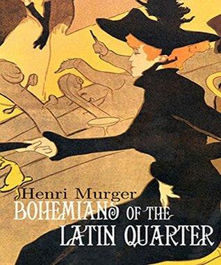 Bohemians of the Latin Quarter : by Henri Murger