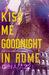 Kiss Me Goodnight in Rome (The College Pact Series)