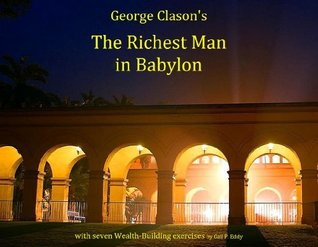 George Clason's The Richest Man in Babylon with seven Wealth-Building exercises