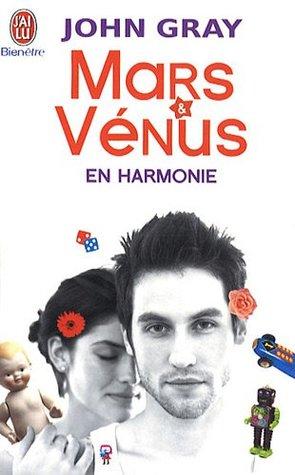 Mars et Vénus en harmonie : Combattez le stress, évitez les disputeset retrouver l'amour