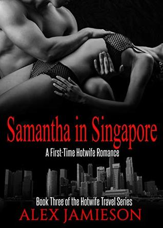 Samantha in Singapore: A First Time Interracial Hotwife Story (The Hotwife Travel Series Book 3)