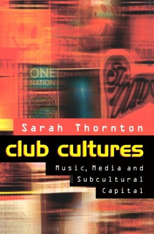Club Cultures: Music, Media and Subcultural Capital
