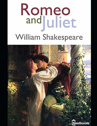 Romeo and Juliet: An Extraordinary Tale of Fiction Drama Written By William Shakespeare ( Annotated )