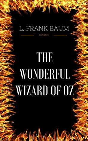 The Wonderful Wizard of Oz: By L. Frank Baum : Illustrated