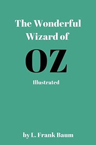 The Wonderful Wizard of Oz by L. Frank Baum - illustrated: illustrated - The Wonderful Wizard of Oz by L. Frank Baum