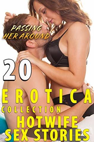 PASSING HER AROUND : 20 HOTWIFE SEX EROTICA STORIES COLLECTION