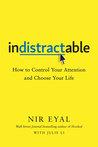 Indistractable by Nir Eyal