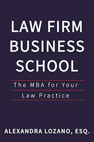 Law Firm Business School: The MBA for Your Law Practice