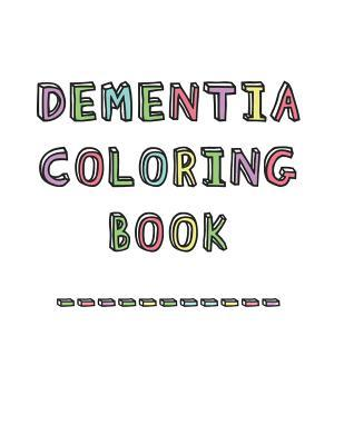 Dementia Coloring Book: Anti-Stress and memory loss colouring pad for the elderly