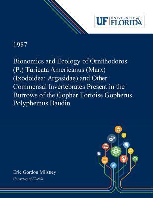 Bionomics and Ecology of Ornithodoros (P.) Turicata Americanus (Marx) (Ixodoidea: Argasidae) and Other Commensal Invertebrates Present in the Burrows of the Gopher Tortoise Gopherus Polyphemus Daudin