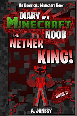 Diary of a Minecraft Noob: The Nether King!