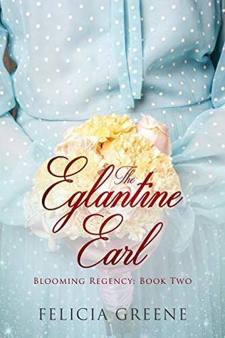 The Eglantine Earl (Blooming Regency, #2)