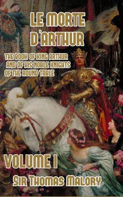 Le Morte d'Arthur: The Book of King Arthur and of his Noble Knights of the Round Table, Volume I