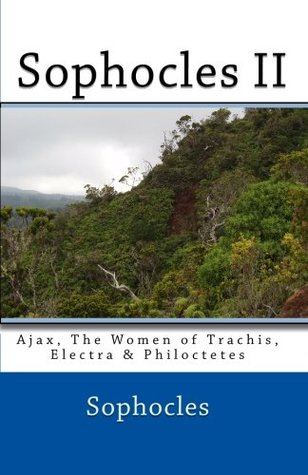 Sophocles II: Ajax, The Women of Trachis, Electra & Philoctetes