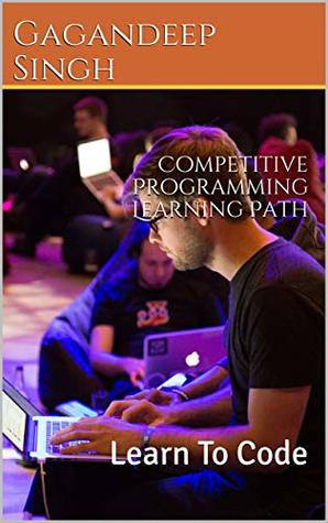 Competitive Programming Learning Path : Learn To Code (Competitive Coding Book 1)