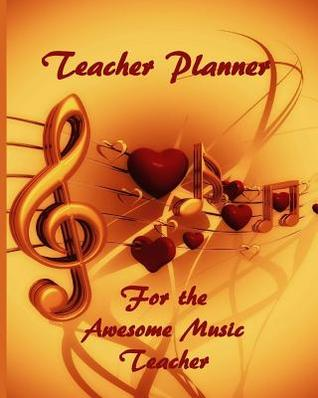 Teacher Planner for the Awesome Music Teacher: This Extra Special Gift for a Teachers to use as a Planner and Journal for the School Year
