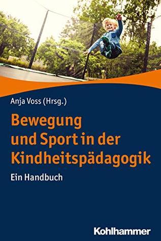 Bewegung und Sport in der Kindheitspädagogik: Ein Handbuch