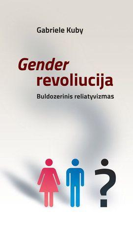 Gender revoliucija. Buldozerinis reliatyvizmas