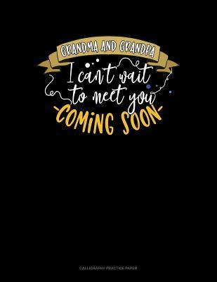 Grandma And Grandpa I Can't Wait To Meet You - Coming Soon!: Calligraphy Practice Paper