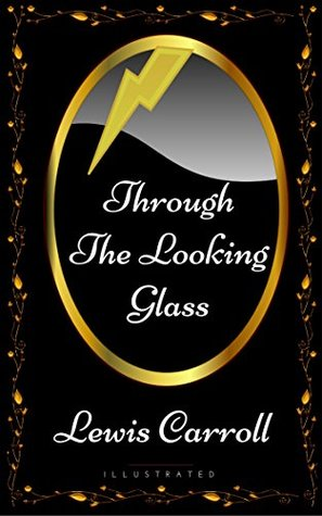 Through The Looking Glass: By Lewis Carroll - Illustrated