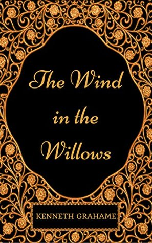 The Wind in the Willows : By Kenneth Grahame - Illustrated