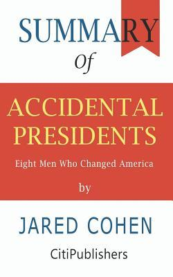 Summary of Accidental Presidents: Eight Men Who Changed America by Jared Cohen