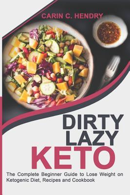 Dirty Lazy Keto: The Complete Lazy Beginner Guide to Lose Weight on