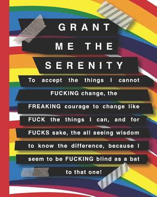 Grant me the serenity: A dot grid journal to accept the things you cannot FUCKING change, the FREAKING courage to change like FUCK the things you can, and for FUCKS sake, the all seeing wisdom to know the difference - Rainbow coloured cover art