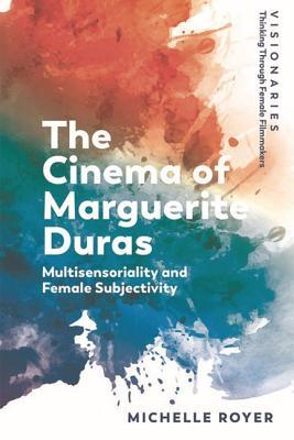 The Cinema of Marguerite Duras: Multisensoriality and Female Subjectivity