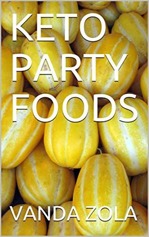 KETO PARTY FOODS: Quick KETO Recipes For All Gatherings