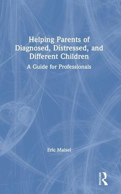 Helping Parents of Diagnosed, Distressed, and Different Children: A Guide for Professionals