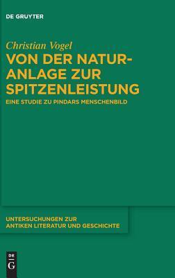 Von Der Naturanlage Zur Spitzenleistung: Eine Studie Zu Pindars Menschenbild