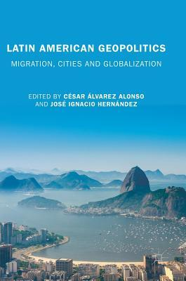 Latin American Geopolitics: Migration, Cities and Globalization