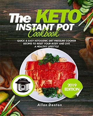 THE KETO INSTANT POT COOKBOOK: Quick & Easy Ketogenic Diet Pressure Cooker Recipes To Reset Your Body And Live A Healthy Lifestyle