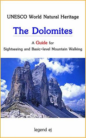 UNESCO World Natural Heritage The Dolomites: A Guide for Sightseeing and Basic-level Mountain Walking