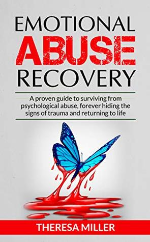 EMOTIONAL ABUSE RECOVERY: A proven guide to surviving from psychological abuse, forever hiding the signs of trauma and returning to life