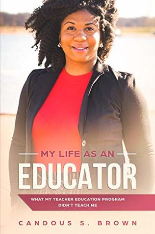 My Life as an Educator: What My Teacher Education Program Didn't Teach Me
