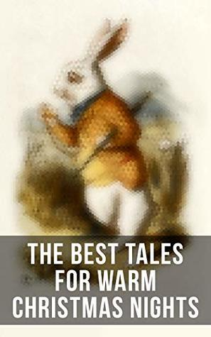 The Best Tales for Warm Christmas Nights: 30 Stories & Picture Books in One Volume: The Tailor of Gloucester, Voyages of Doctor Dolittle, Story of a Stuffed ... to Dogs, Miss Muffet's Christmas Party...