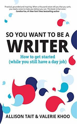 So You Want To Be A Writer: How to get started