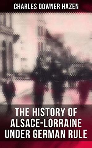 The History of Alsace-Lorraine under German Rule