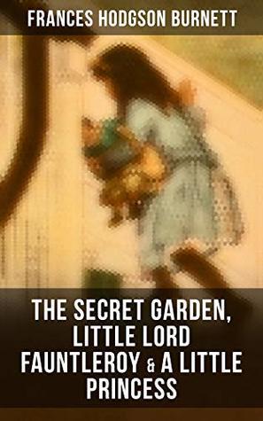 The Secret Garden, Little Lord Fauntleroy & A Little Princess: Illustrated Children's Classics
