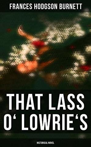 That Lass o' Lowrie's (Historical Novel)