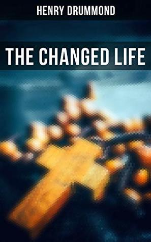 The Changed Life: Essays: Lessons from the Angelus, Pax Vobiscum, First! An Address to Boys,, the Greatest Need of the World, Dealing with Doubt