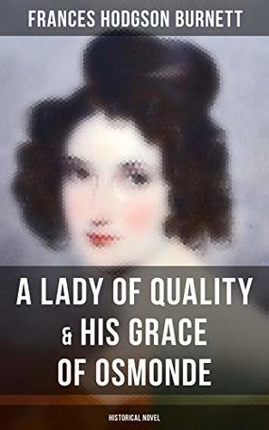 A Lady of Quality & His Grace of Osmonde (Historical Novel): Victorian Romance Novels