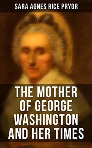 The Mother of George Washington and her Times: Illustrated Edition