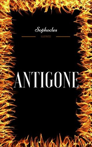 Antigone: By Sophocles - Illustrated