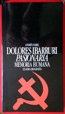 "Dolores Ibárruri, ""Pasionaria"": Memoria humana"