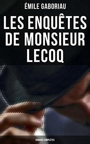 Les enquêtes de Monsieur Lecoq: Romans complètes: L'Affaire Lerouge + Le Crime d'Orcival + Le Dossier 113 + Les Esclaves de Paris + Monsieur Lecoq